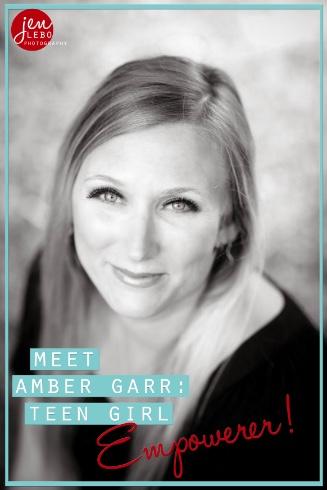 Meet Amber Garr: Teen Girl Empowerer!